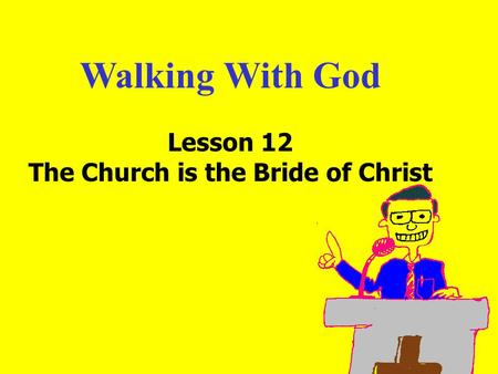 Walking With God Lesson 12 The Church is the Bride of Christ.