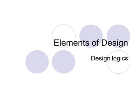 Elements of Design Design logics. Theory of Design The design of a document also encodes part of its meaning. Gunther Kress describes three primary ways.