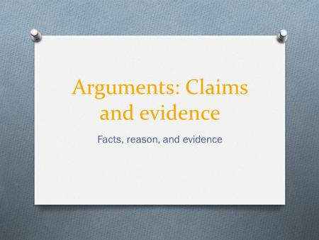 Arguments: Claims and evidence
