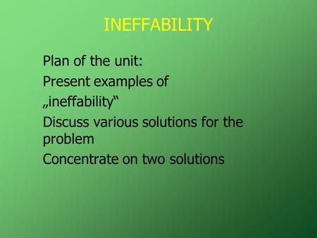 "INEFFABILITY Plan of the unit: Present examples of ""ineffability"" Discuss various solutions for the problem Concentrate on two solutions."