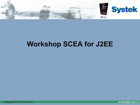 Copyright © 2002 Systek Workshop SCEA for J2EE.