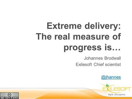 Extreme delivery: The real measure of progress is… Johannes Brodwall Exilesoft Chief