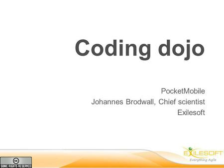 Coding dojo PocketMobile Johannes Brodwall, Chief scientist Exilesoft.
