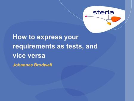 How to express your requirements as tests, and vice versa Johannes Brodwall.