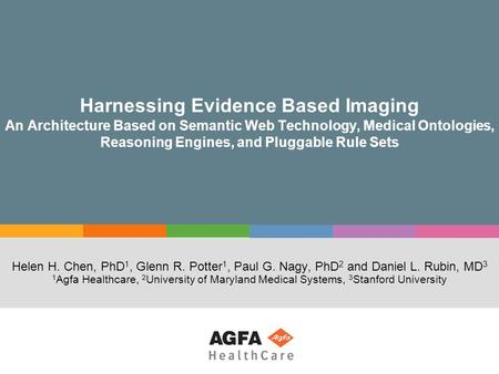 Harnessing Evidence Based Imaging An Architecture Based on Semantic Web Technology, Medical Ontologies, Reasoning Engines, and Pluggable Rule Sets Helen.