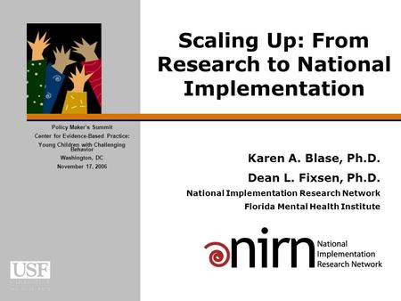 Karen A. Blase, Ph.D. Dean L. Fixsen, Ph.D. National Implementation Research Network Florida Mental Health Institute Scaling Up: From Research to National.