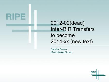 2012-02(dead) Inter-RIR Transfers to become 2014-xx (new text) Sandra Brown IPv4 Market Group.