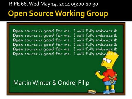 Martin Winter & Ondrej Filip RIPE 68, Wed May 14, 2014 09:00-10:30.