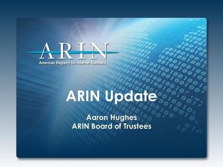 ARIN Update Aaron Hughes ARIN Board of Trustees. 2014 Focus IPv4 Depletion & IPv6 Adoption Working through ARIN's IPv4 Countdown Plan Continuing IPv6.
