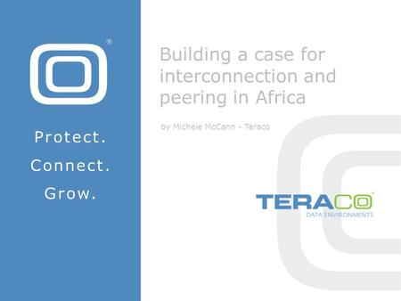 Building a case for interconnection and peering in Africa by Michele McCann - Teraco Protect. Connect. Grow.