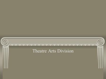 Theatre Arts Division. Mission Statement The mission of the Niagara Peninsula College Theatre Arts Division is to offer a curriculum designed to provide.