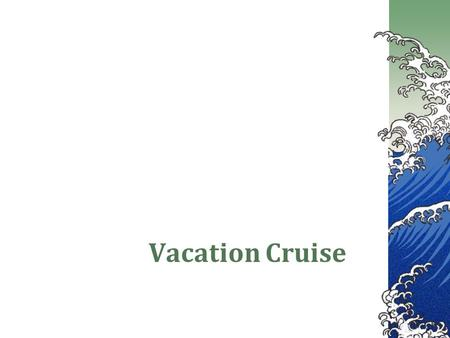 Vacation Cruise. Ocean Vista Cruise  Eight-day, seven-night cruise of the Alaska Inside Passage  May 6 through May 13  Alaskan ports: Skagway, Haines,