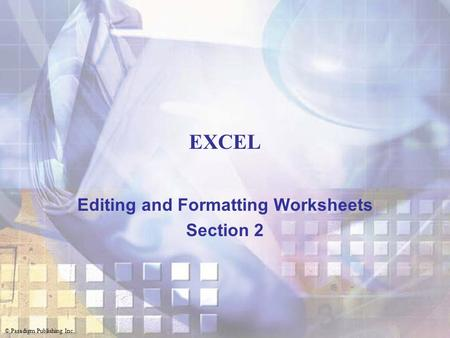 © Paradigm Publishing Inc. EXCEL Editing and Formatting Worksheets Section 2.