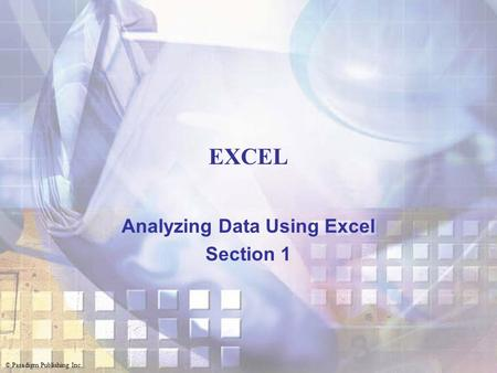 © Paradigm Publishing Inc. EXCEL Analyzing Data Using Excel Section 1.