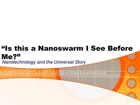 """Is this a Nanoswarm I See Before Me?"" Nanotechnology and the Universal Story."
