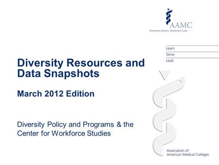 Diversity Resources and Data Snapshots March 2012 Edition Diversity Policy and Programs & the Center for Workforce Studies.