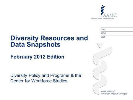 Diversity Resources and Data Snapshots February 2012 Edition Diversity Policy and Programs & the Center for Workforce Studies.