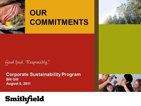 Corporate Sustainability Program Bill Gill August 5, 2011 OUR COMMITMENTS.