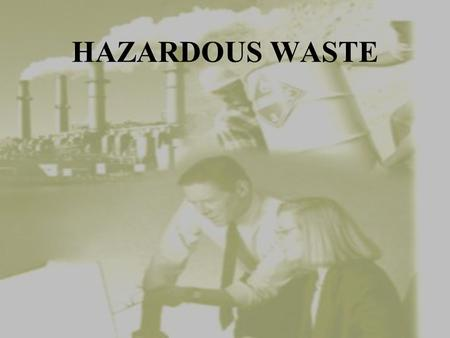 HAZARDOUS WASTE Do you know how to comply with federal hazardous waste regulations? Do you know what is considered hazardous waste?