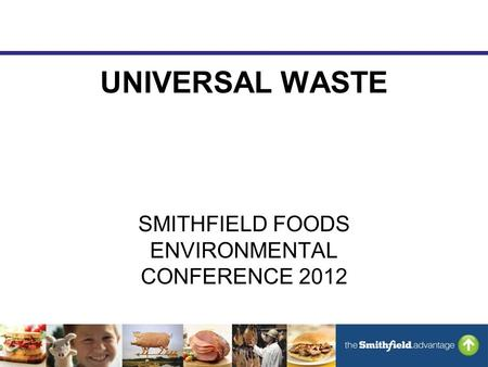 UNIVERSAL WASTE SMITHFIELD FOODS ENVIRONMENTAL CONFERENCE 2012.