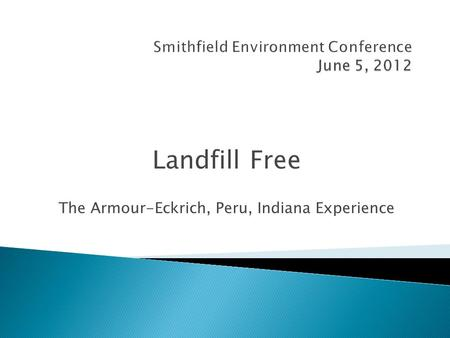 Landfill Free The Armour-Eckrich, Peru, Indiana Experience.
