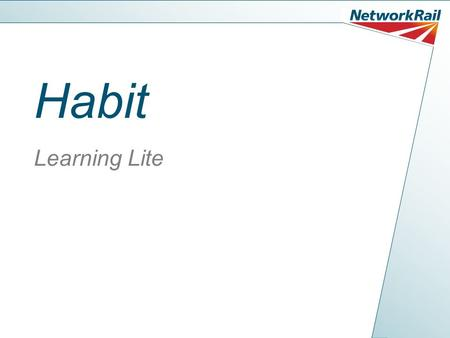 Habit Learning Lite. Habit We all have habits. Some good and some bad. It's the way we have learned to do things based on repeating a task, or sequence.
