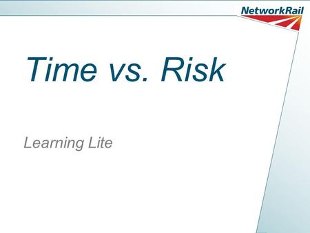 Time vs. Risk Learning Lite. Time vs Risk – Rolling the Dice Since we lived in caves we have had the temptation to cut corners or take shortcuts. It's.