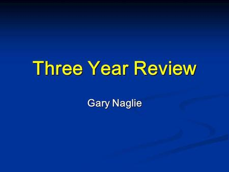 Three Year Review Gary Naglie. Purpose   Mentorship.
