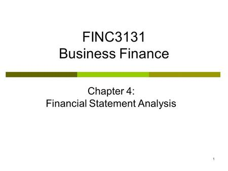 1 FINC3131 Business Finance Chapter 4: Financial Statement Analysis.