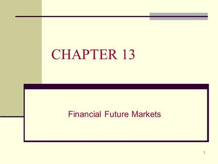 1 CHAPTER 13 Financial Future Markets. 2 Derivatives A derivative transaction involves no actual transfer of ownership of the underlying assets at the.