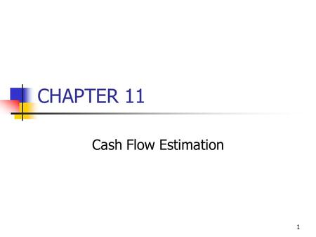 CHAPTER 11 Cash Flow Estimation.