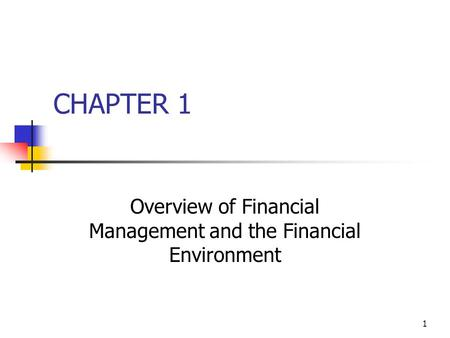 1 CHAPTER 1 Overview of Financial Management and the Financial Environment.