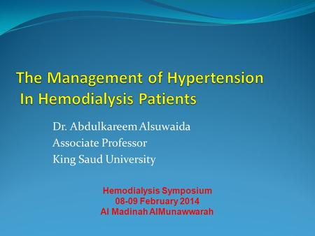 Dr. Abdulkareem Alsuwaida Associate Professor King Saud University Hemodialysis Symposium 08-09 February 2014 Al Madinah AlMunawwarah.