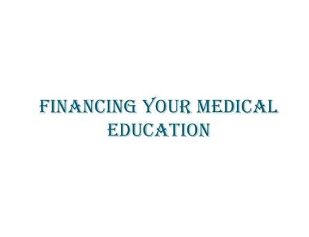 FINANCING YOUR MEDICAL EDUCATION. TOPICS THE FINANCIAL AID PROCESS MEDICAL SCHOOL COSTS & BUDGET DETERMINING FINANCIAL AID AWARDS CATEGORIES OF FINANCIAL.