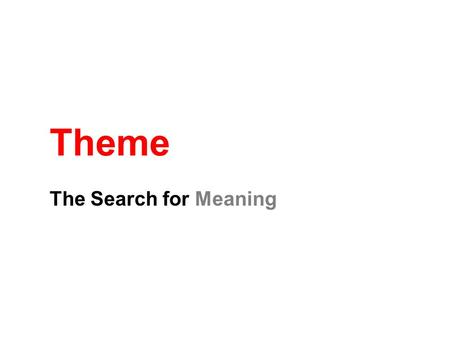 Theme The Search for Meaning. What is a Theme? Theme: Life lesson, meaning, moral, or message about life or human nature that is communicated by a literary.