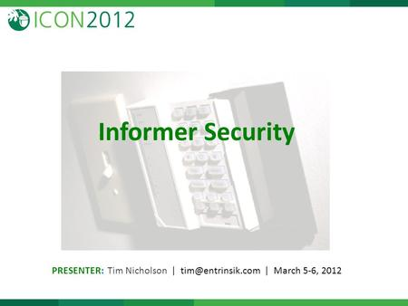 Informer Security PRESENTER: Tim Nicholson | | March 5-6, 2012.