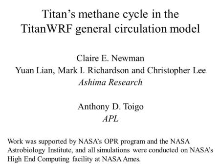 Titan's methane cycle in the TitanWRF general circulation model Claire E. Newman Yuan Lian, Mark I. Richardson and Christopher Lee Ashima Research Anthony.
