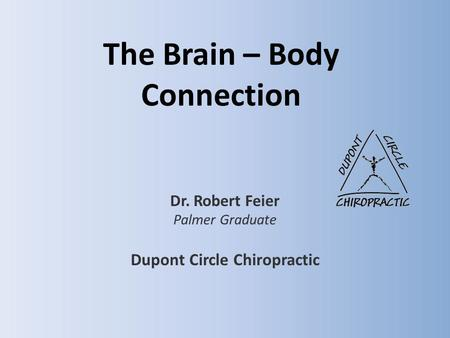 The Brain – Body Connection Dr. Robert Feier Palmer Graduate Dupont Circle Chiropractic.