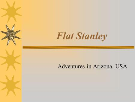 Flat Stanley Adventures in Arizona, USA. Stanley and the cactus flowers…  In the state of Arizona, there are many different types of cacti. Because there.