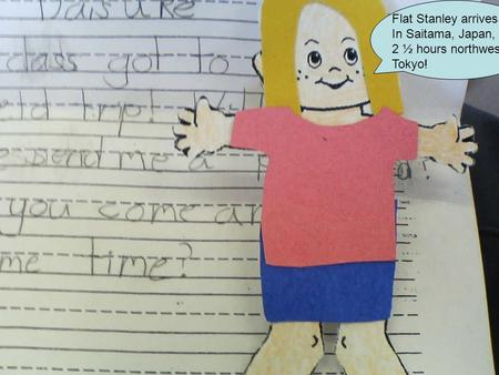 Flat Stanley arrives In Saitama, Japan, about 2 ½ hours northwest of Tokyo!
