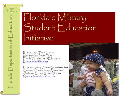 Florida's Military Student Education Initiative Florida Department of Education Bettye Hyle, Team Leader University of South Florida Florida Department.