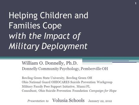 1 Helping Children and Families Cope with the Impact of Military Deployment William O. Donnelly, Ph.D. Donnelly Community Psychology, Pemberville OH Bowling.