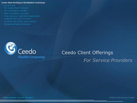 © 2012 All rights reserved to Ceedo. Flexible Desktops. Dynamic Workplace. Ceedo Client Offerings For Service Providers Ceedo Client Workspace Virtualization.