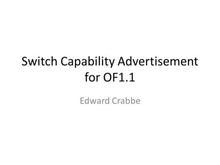 Switch Capability Advertisement for OF1.1 Edward Crabbe.