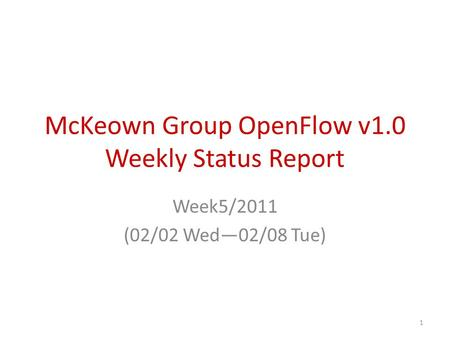 McKeown Group OpenFlow v1.0 Weekly Status Report Week5/2011 (02/02 Wed—02/08 Tue) 1.