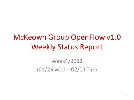 McKeown Group OpenFlow v1.0 Weekly Status Report Week4/2011 (01/26 Wed—02/01 Tue) 1.