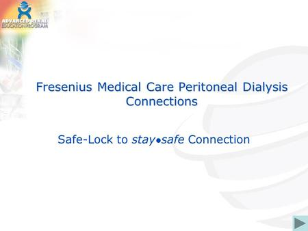Fresenius Medical Care Peritoneal Dialysis Connections Safe-Lock to stay safe Connection.