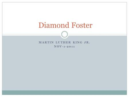 MARTIN LUTHER KING JR. NOV-1-2011 Diamond Foster.