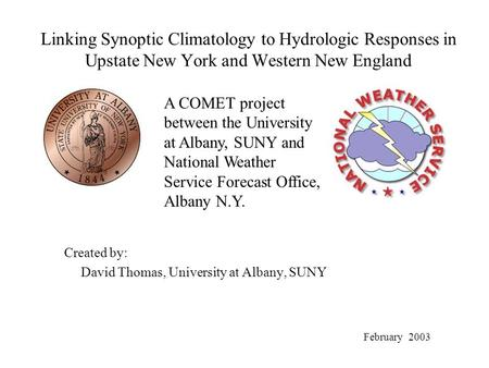 Linking Synoptic Climatology to Hydrologic Responses in Upstate New York and Western New England Created by: David Thomas, University at Albany, SUNY A.