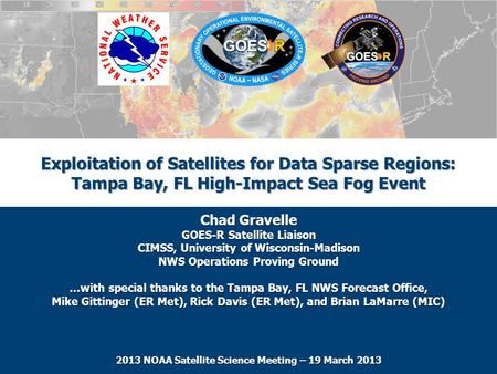 Exploitation of Satellites for Data Sparse Regions: Tampa Bay, FL High-Impact Sea Fog Event Chad Gravelle GOES-R Satellite Liaison CIMSS, University of.